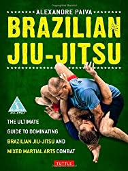Brazilian Jiu-Jitsu: The Ultimate Guide to Dominating Brazilian Jiu-Jitsu and Mixed Martial Arts Combat by Paiva, Alexandre (2012) Paperback