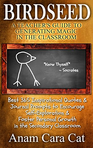Download Birdseed: A Teacher's Guide to Generating Magic in the Classroom: Best 365 Inspirational Quotes and Journal Prompts to Encourage Self-Exploration and Foster Personal Growth in the Secondary Classroom Pdf
