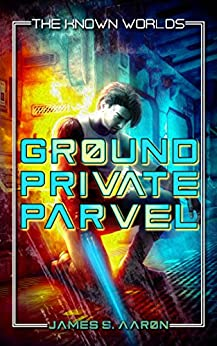 Ground Private Parvel: The Known Worlds Saga by [Aaron, James S.]