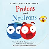 My First Science Textbook: Protons and Neutrons | A Science Book for Kids! (English Edition)