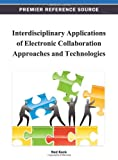 Interdisciplinary Applications of Electronic Collaboration Approaches and Technologies, Ned Kock, 146662020X