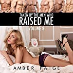 Taken by the Men Who Raised Me: Volume 8 | Amber Paige