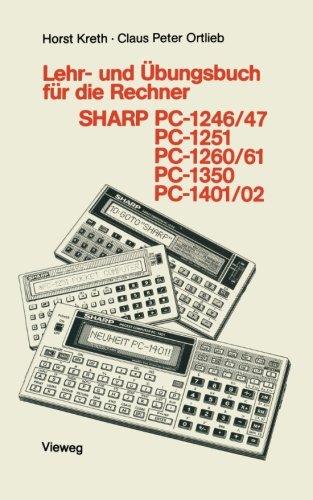 Lehr- und bungsbuch fr die Rechner SHARP PC-1246/47, PC-1251, PC-1260/61, PC-1350, PC-1401/02 (Programmieren von Taschenrechnern) (German Edition)