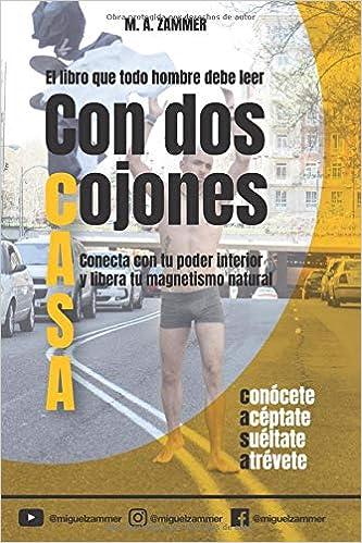 Con dos Cojones: Conecta con tu poder interior y libera tu magnetismo natural (Spanish Edition): M.A Zammer: 9781717990495: Amazon.com: Books