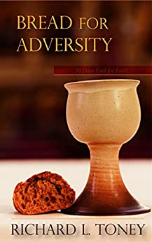 Bread For Adversity: 30 Days Devotional Fuel for Faith by [Toney, Richard]