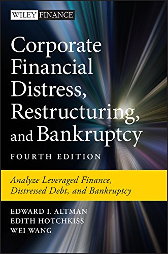 Corporate Financial Distress, Restructuring, and Bankruptcy: Analyze Leveraged Finance, Distressed Debt, and Bankruptcy