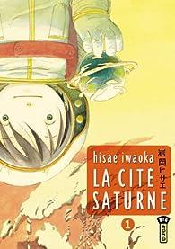La cité Saturne, tome 1 par Hisae Iwaoka