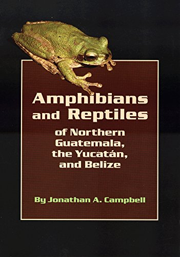 Amphibians and Reptiles of Northern Guatemala, the Yucatan, and Belize (Animal Natural History Series)