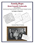 Family Maps of Bent County, Colorado, Deluxe Edition : With Homesteads, Roads, Waterways, Towns, Cemeteries, Railroads, and More, Boyd, Gregory A., 1420313991