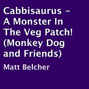 Cabbisaurus: A Monster in the Veg Patch! Audiobook