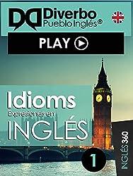 Idioms, expresiones en Inglés: Las expresiones fundamentales en inglés (Spanish Edition)