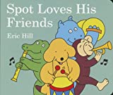 Spot Loves His Friends, Eric Hill, 0399254501