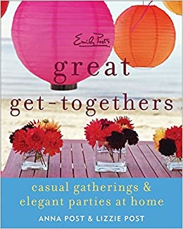 9d2a903392ca Emily Post's Great Get-Togethers: Casual Gatherings and Elegant Parties at  Home Paperback – May 4 2010