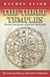 img - for The Three Temples: On the Emergence of Jewish Mysticism (Littman Library of Jewish Civilization) book / textbook / text book
