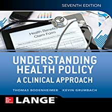 Understanding Health Policy: A Clinical Approach, Seventh Edition | Livre audio Auteur(s) : Thomas S. Bodenheimer, Kevin Grumbach Narrateur(s) : Tom Kruse
