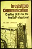 Irresistible Communication : Creative Skills for the Health Professional, King, Mark E. and Novik, Larry, 0721654290