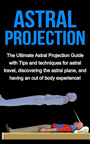 astral projection the ultimate astral projection guide with tipsastral projection the ultimate astral projection guide with tips and techniques for astral travel,