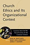 img - for Church Ethics and Its Organizational Context: Learning from the Sex Abuse Scandal in the Catholic Church (Boston College Church in the 21st Century Series) book / textbook / text book