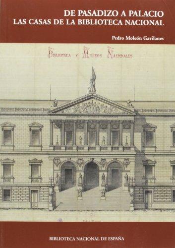 Descargar Libro De Pasadizo A Palacio. Las Casas De La Biblioteca Nacional Pedro Moleón Gavilanes
