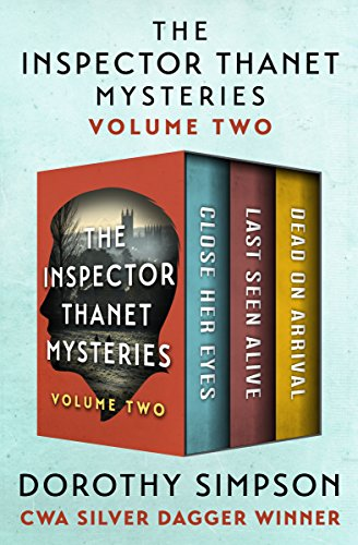 The Inspector Thanet Mysteries Volume Two: Close Her Eyes, Last Seen Alive, and Dead on Arrival