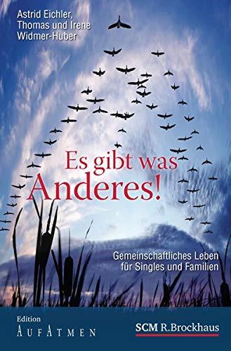 Es gibt was Anderes!: Gemeinschaftliches Leben für Singles und Familien (Edition Aufatmen)