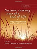 Decision Making near the End of Life: Issues, Developments, and Future Directions (Series in Death, Dying, and Bereavement)