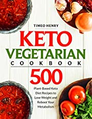 Keto Vegetarian Cookbook: 500 Plant-Based Keto Diet Recipes to Lose Weight and Reboot Your Metabolism