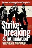 Strikebreaking and Intimidation, Stephen H. Norwood, 0807853739