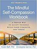 Image of The Mindful Self-Compassion Workbook: A Proven Way to Accept Yourself, Build Inner Strength, and Thrive
