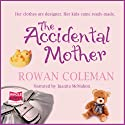 The Accidental Mother  Audiobook by Rowan Coleman Narrated by Juanita McMahon