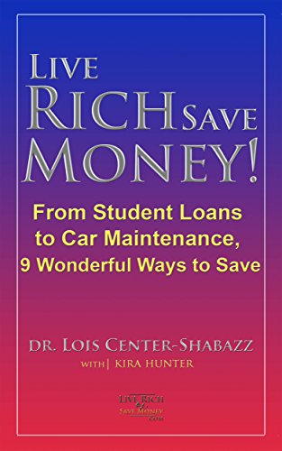 Live Rich Save Money!: From Student Loans to Car Maintenance, 9 Wonderful Ways to Save (Save Money Easy 2 Book 1)