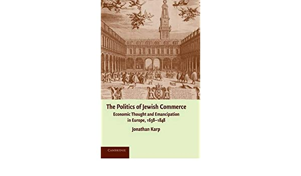 The Politics of Jewish Commerce: Economic Thought and Emancipation in Europe, 1638–1848