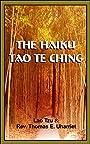 The Haiku Tao Te Ching: The Complete Text of  the Tao Te Ching by Lao Tzu  in Modern Haiku (Inspirational Haiku of Ancient Wisdom for Enlightenment)