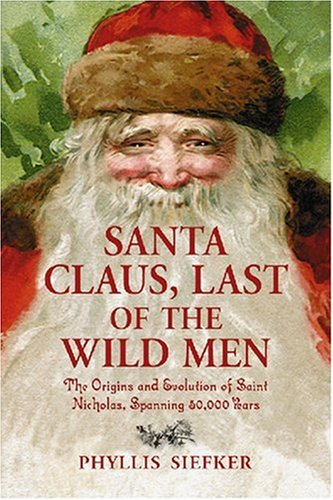 Santa Claus, Last of the Wild Men: The Origins and Evolution of Saint Nicholas, Spanning 50,000 Years ()