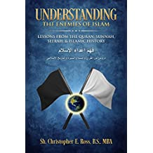 Understanding the Enemies of Islam: Lessons from the Quran, Sunnah, Seerah, & Islamic History