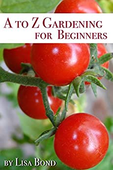 A to Z Gardening for Beginners by [Bond, Lisa]