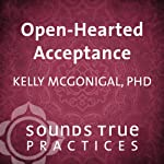 Openhearted Acceptance | Kelly McGonigal