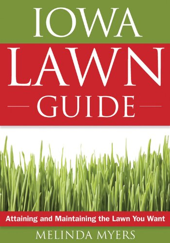Iowa Lawn Guide: Attaining and Maintaining the Lawn You Want (Guide to Midwest and Southern Lawns)