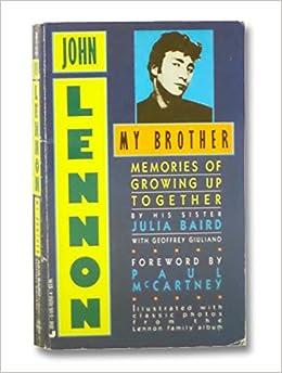 John lennon my brother memories of growing up together geoffrey john lennon my brother memories of growing up together geoffrey giuliano julia baird paul mccartney 9780515102505 amazon books fandeluxe Epub