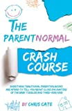 The ParentNormal Crash Course: Everything Traditional Parenting Books Are Afraid to Tell You About Close Encounters of the Baby, Toddler and ... (The ParentNormal Activity Series) (Volume 1)