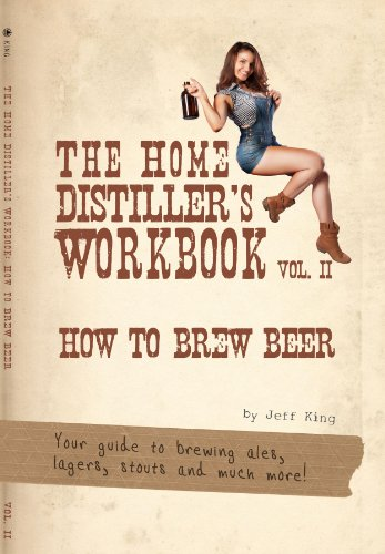 - The Home Distiller's Workbook Vol II: How to Brew Beer, a beginners guide to home brewing