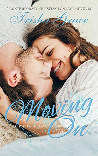 Moving On: A Contemporary Inspirational Romance (Ghost Of The Past Book 1)]()
