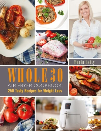 Air Fryer Cookbook: 250 Tasty Recipes for 30 Days Whole Food Challenge by Marta Getty