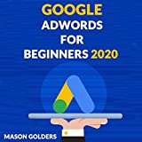 Google Adwards for Begginers 2020: A Guide for