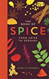 The Book of Spice: From Anise to Zedoary