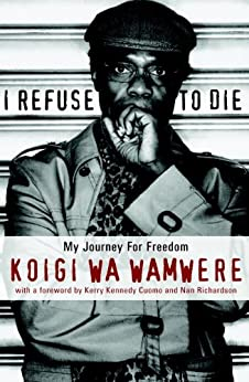 I Refuse to Die: My Journey For Freedom by [Wa Wamwere, Koigi]