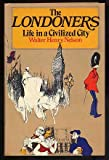 The Londoners; Life in a Civilized City, Walter Henry Nelson, 0394473469