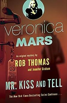 Veronica Mars (2): An Original Mystery by Rob Thomas: Mr. Kiss and Tell by [Thomas, Rob, Graham, Jennifer]