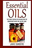 Essential oils for beginners: The Ultimate Beginner's Guide for Learning about Essential Oils