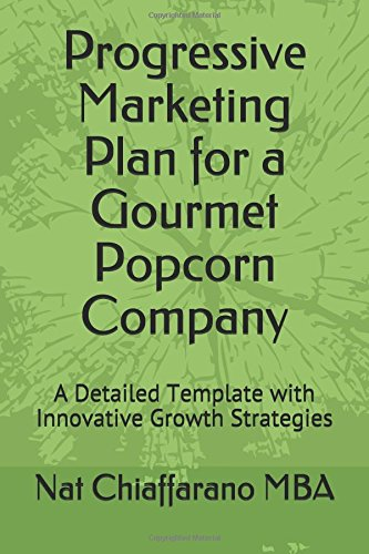 Grow Popcorn (Progressive Marketing Plan for a Gourmet Popcorn Company: A Detailed Template with Innovative Growth Strategies)